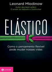 ELÁSTICO – Como o pensamento flexível pode mudar nossas vidas