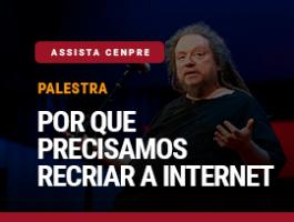 Assista CENPRE - Por que precisamos recriar a internet
