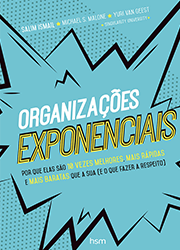 Organizações Exponenciais – (Salim Ismail, Michael S. Malone, Yuri Van Geest)