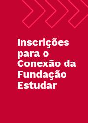 Inscrições abertas para o evento Conexão da Fundação Estudar!